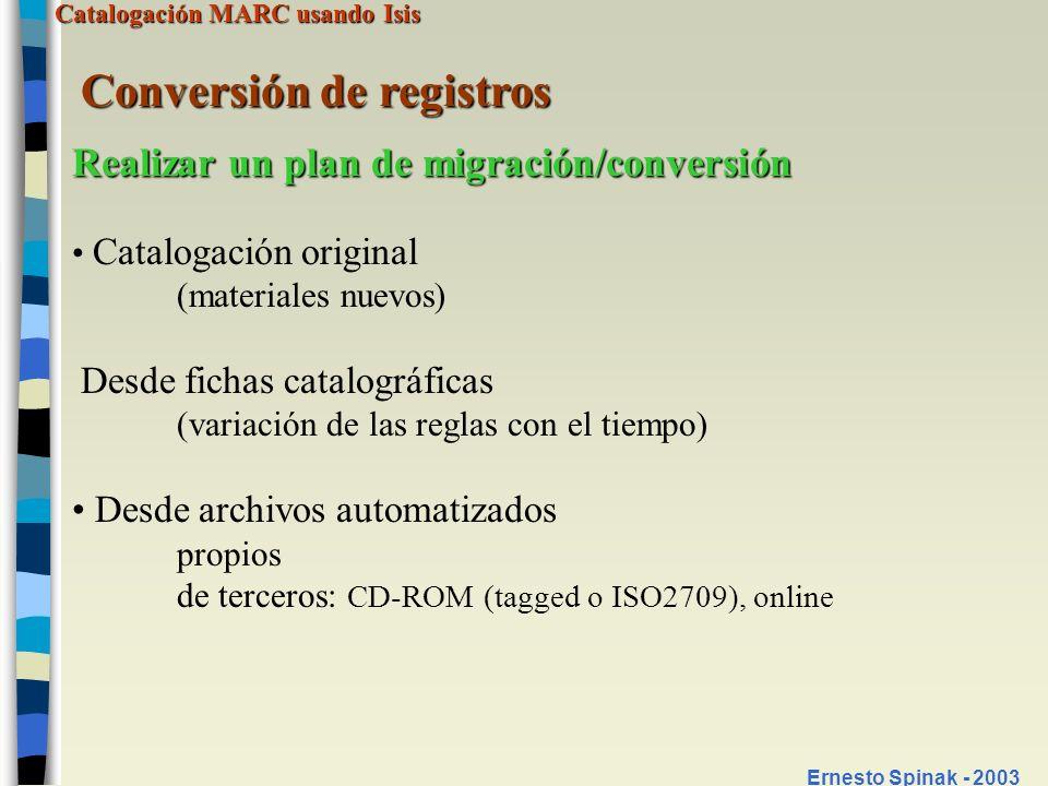 Catalogación MARC usando Isis Ernesto Spinak - 2003 Conversión de registros Realizar un plan de migración/conversión Catalogación original (materiales