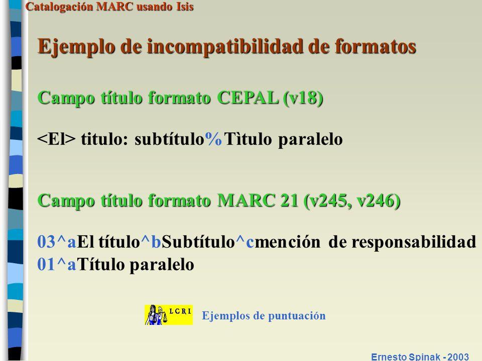 Catalogación MARC usando Isis Ernesto Spinak - 2003 Ejemplo de incompatibilidad de formatos Campo título formato CEPAL (v18) titulo: subtítulo%Tìtulo