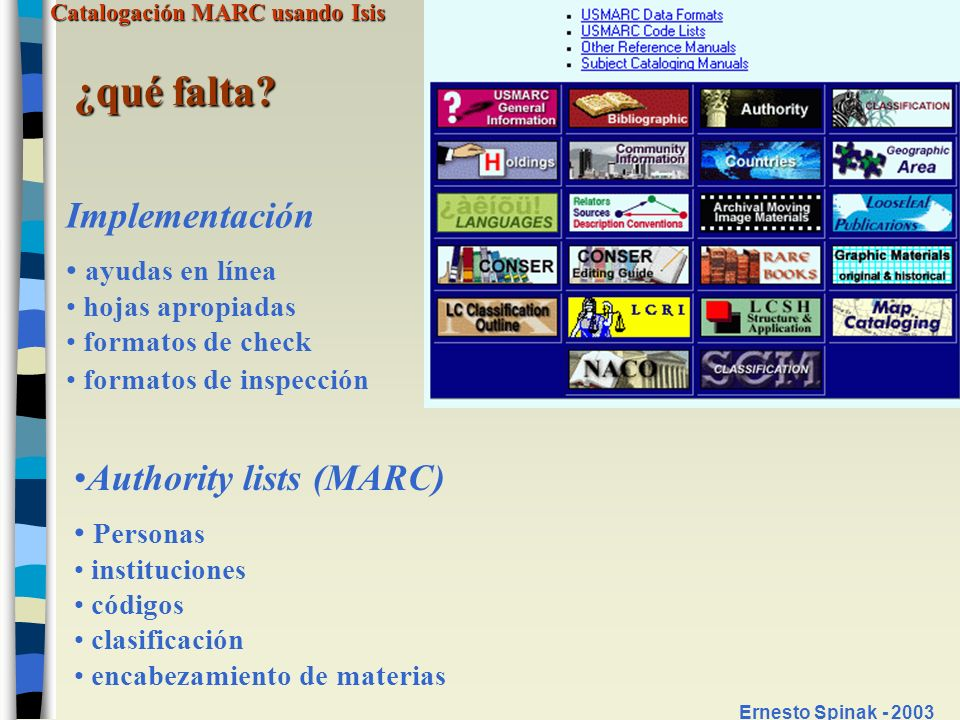 Catalogación MARC usando Isis Ernesto Spinak - 2003 ¿qué falta? Implementación ayudas en línea hojas apropiadas formatos de check formatos de inspecci