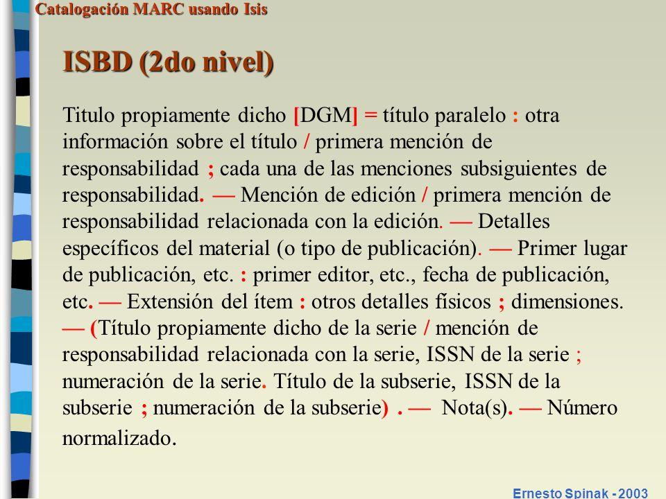 Catalogación MARC usando Isis Ernesto Spinak - 2003 ISBD (2do nivel) Titulo propiamente dicho [DGM] = título paralelo : otra información sobre el títu