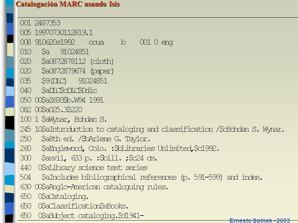 Catalogación MARC usando Isis Ernesto Spinak - 2003 Formato integrado Los registros usan los mismas definiciones de elementos para todos los tipos diferentes de datos.