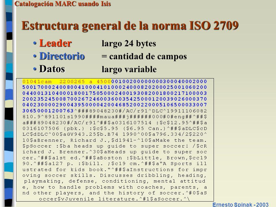 Catalogación MARC usando Isis Ernesto Spinak - 2003 Estructura general de la norma ISO 2709 Leader Leader largo 24 bytes Directorio Directorio = canti