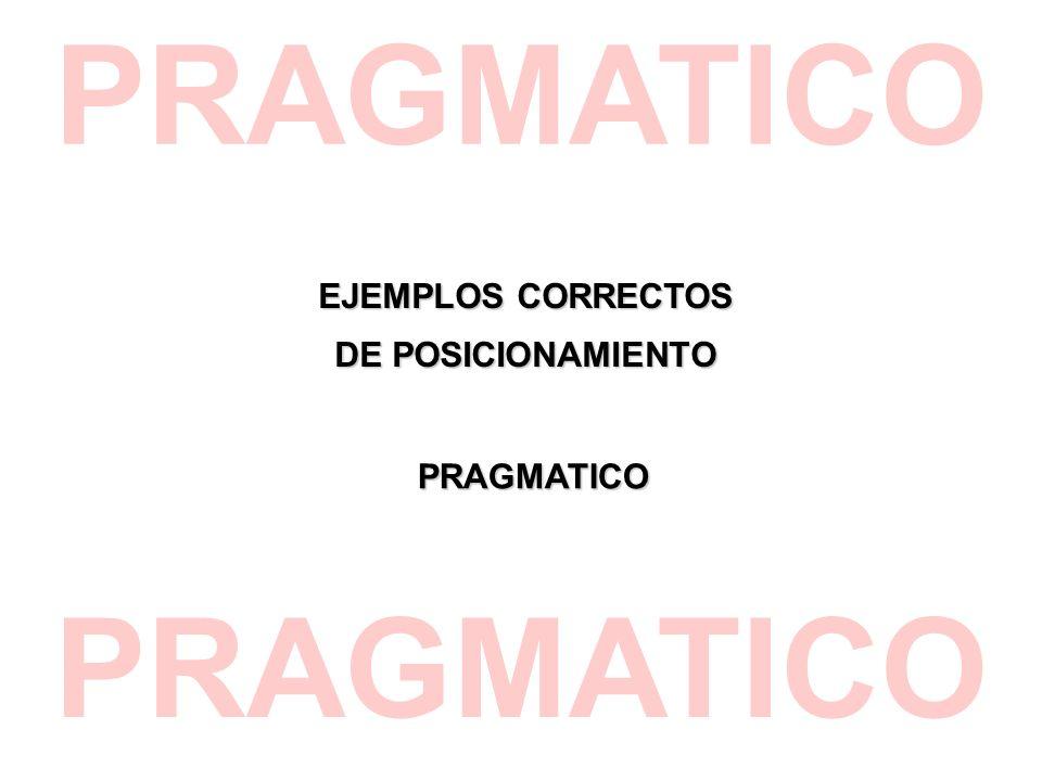 EJEMPLOS CORRECTOS DE POSICIONAMIENTO PRAGMATICO PRAGMATICO