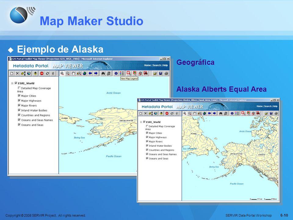 Copyright © 2008 SERVIR Project. All rights reserved. SERVIR Data Portal Workshop 6-10 Map Maker Studio Ejemplo de Alaska Alaska Alberts Equal Area Ge