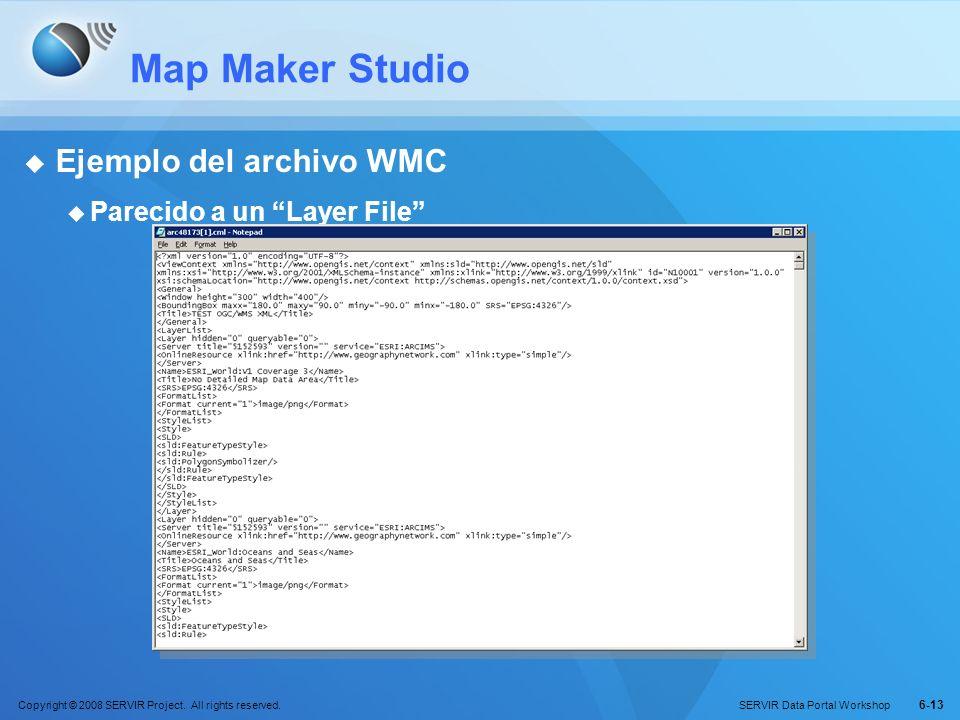 Copyright © 2008 SERVIR Project. All rights reserved. SERVIR Data Portal Workshop 6-13 Map Maker Studio Ejemplo del archivo WMC Parecido a un Layer Fi