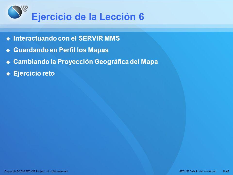 Copyright © 2008 SERVIR Project. All rights reserved. SERVIR Data Portal Workshop 6-20 Ejercicio de la Lección 6 Interactuando con el SERVIR MMS Guard