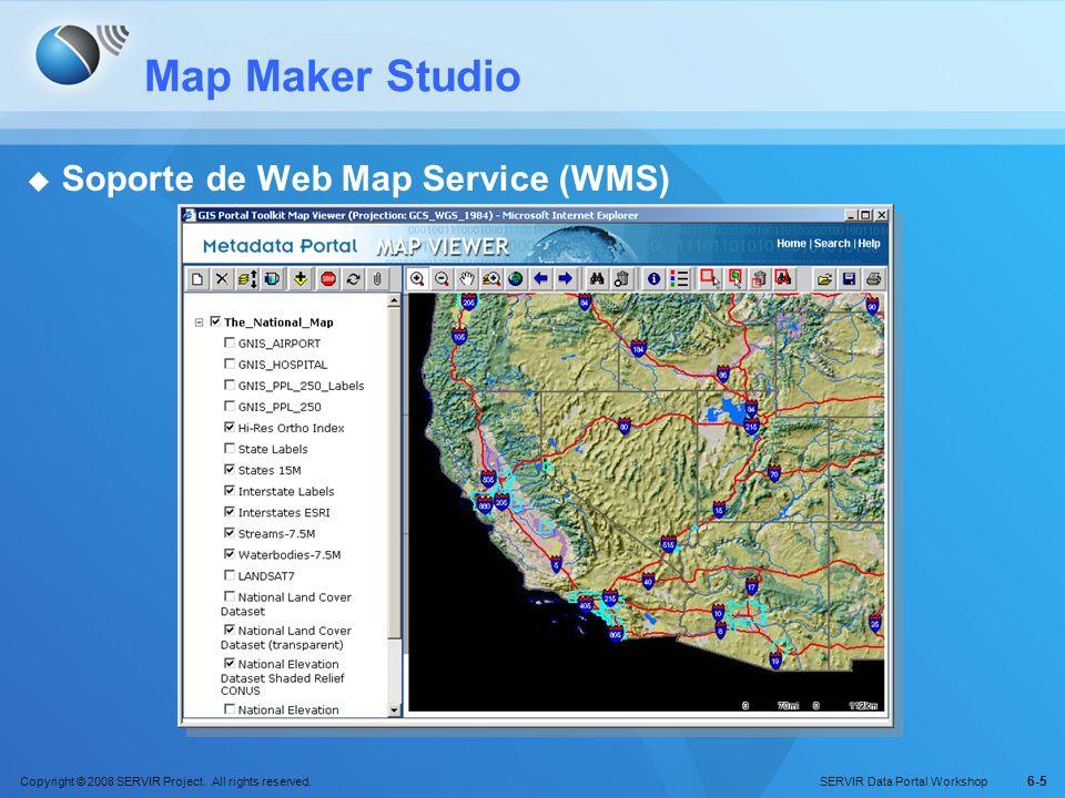 Copyright © 2008 SERVIR Project. All rights reserved. SERVIR Data Portal Workshop 6-5 Map Maker Studio Soporte de Web Map Service (WMS)
