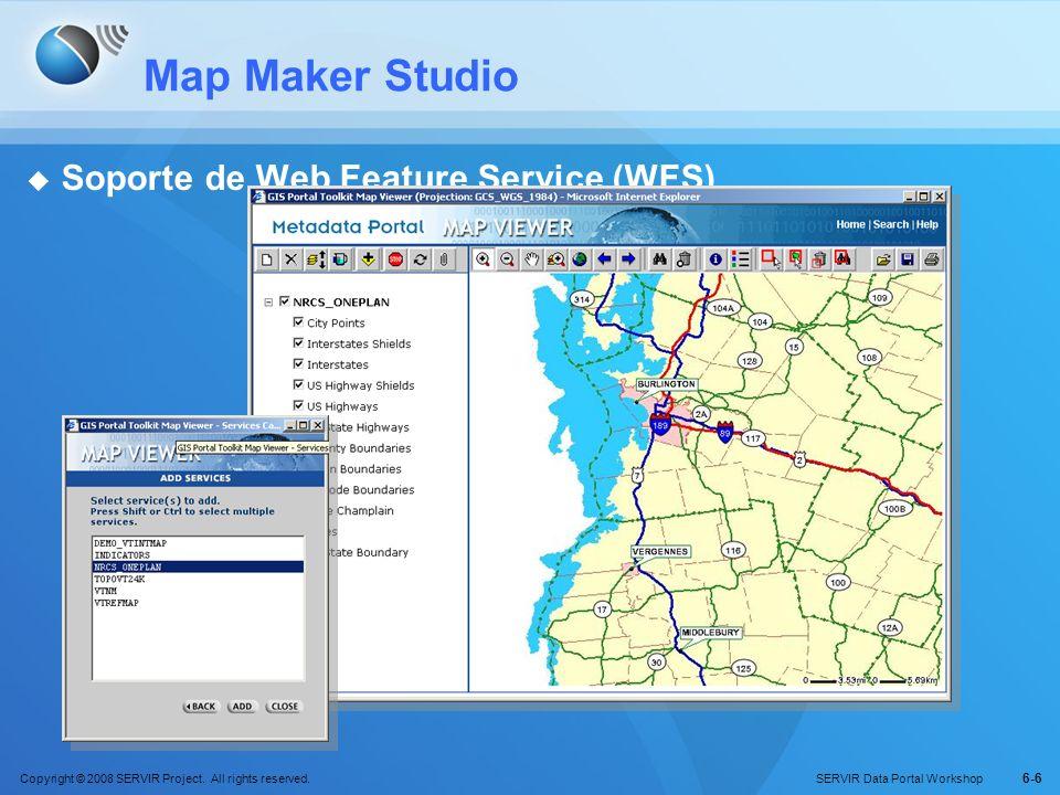 Copyright © 2008 SERVIR Project. All rights reserved. SERVIR Data Portal Workshop 6-6 Map Maker Studio Soporte de Web Feature Service (WFS)