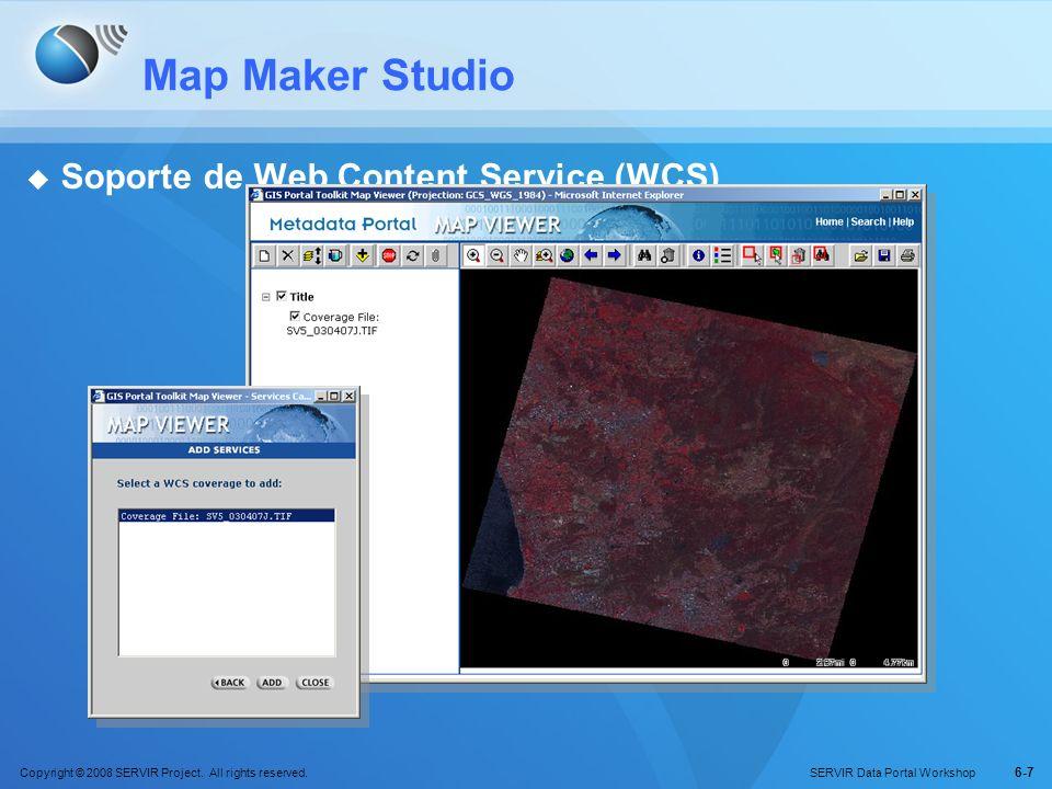 Copyright © 2008 SERVIR Project. All rights reserved. SERVIR Data Portal Workshop 6-7 Map Maker Studio Soporte de Web Content Service (WCS)