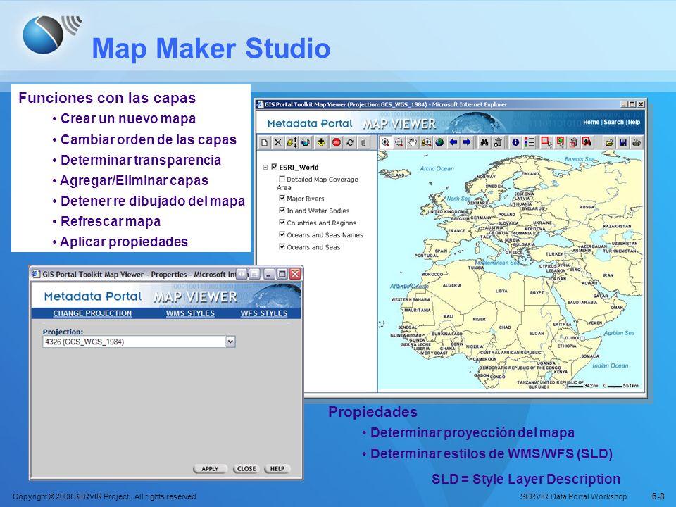 Copyright © 2008 SERVIR Project. All rights reserved. SERVIR Data Portal Workshop 6-8 Map Maker Studio Funciones con las capas Crear un nuevo mapa Cam