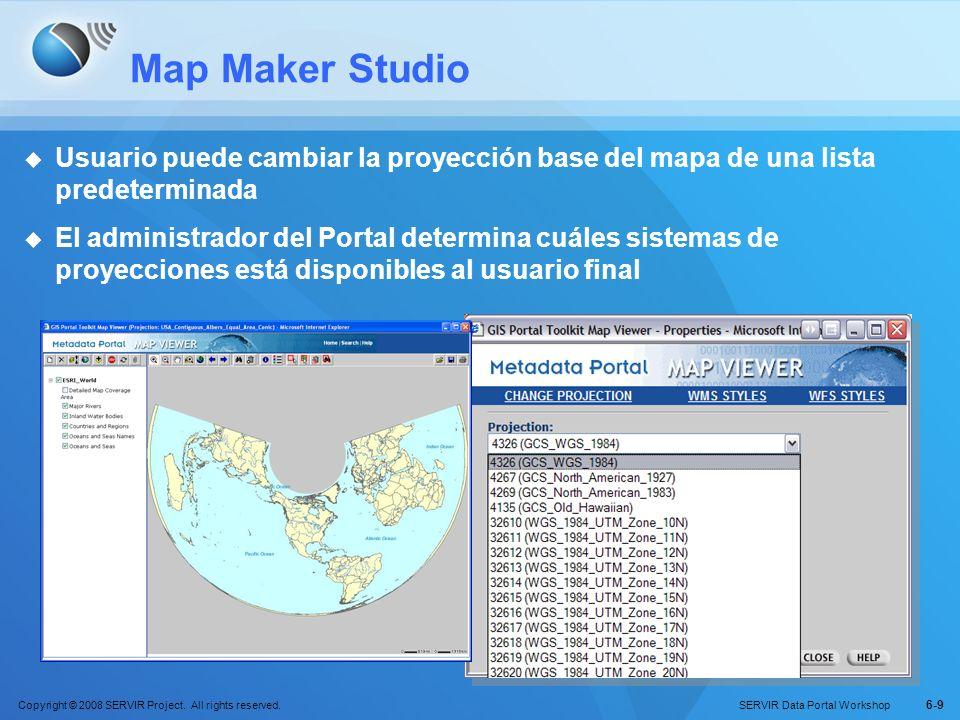 Copyright © 2008 SERVIR Project. All rights reserved. SERVIR Data Portal Workshop 6-9 Map Maker Studio Usuario puede cambiar la proyección base del ma
