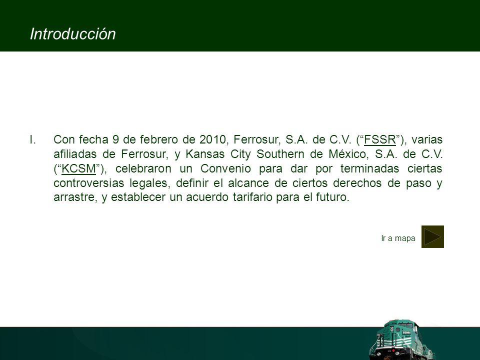 Introducción I.Con fecha 9 de febrero de 2010, Ferrosur, S.A. de C.V. (FSSR), varias afiliadas de Ferrosur, y Kansas City Southern de México, S.A. de