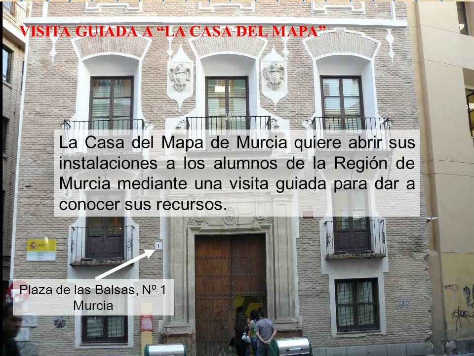 VISITA GUIADA A LA CASA DEL MAPA La Casa del Mapa de Murcia quiere abrir sus instalaciones a los alumnos de la Región de Murcia mediante una visita guiada para dar a conocer sus recursos.