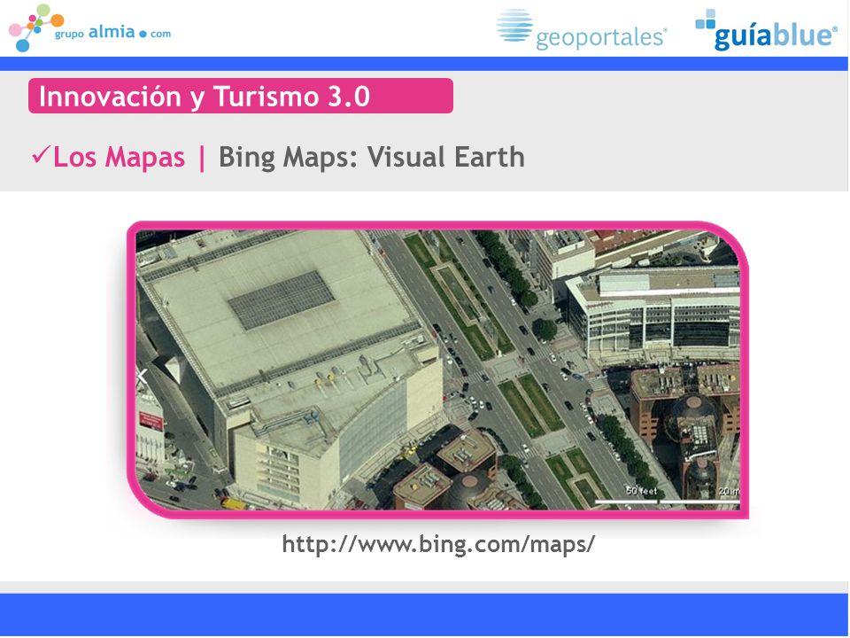 Los Mapas   Bing Maps: Visual Earth Innovación y Turismo 3.0 http://www.bing.com/maps/