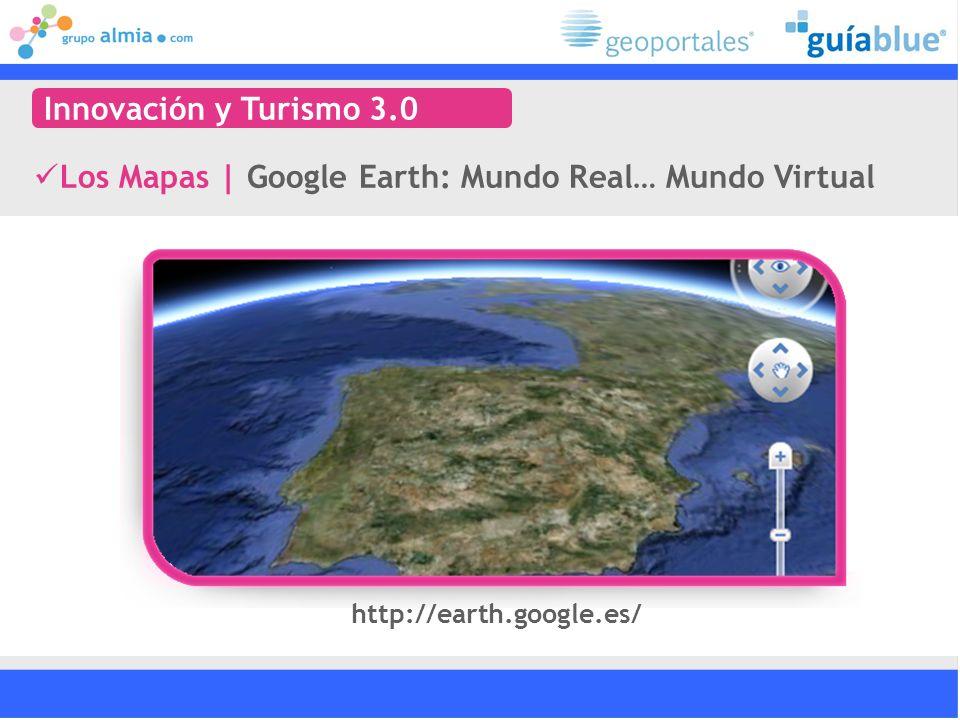 Los Mapas   Google Earth: Mundo Real… Mundo Virtual Innovación y Turismo 3.0 http://earth.google.es/