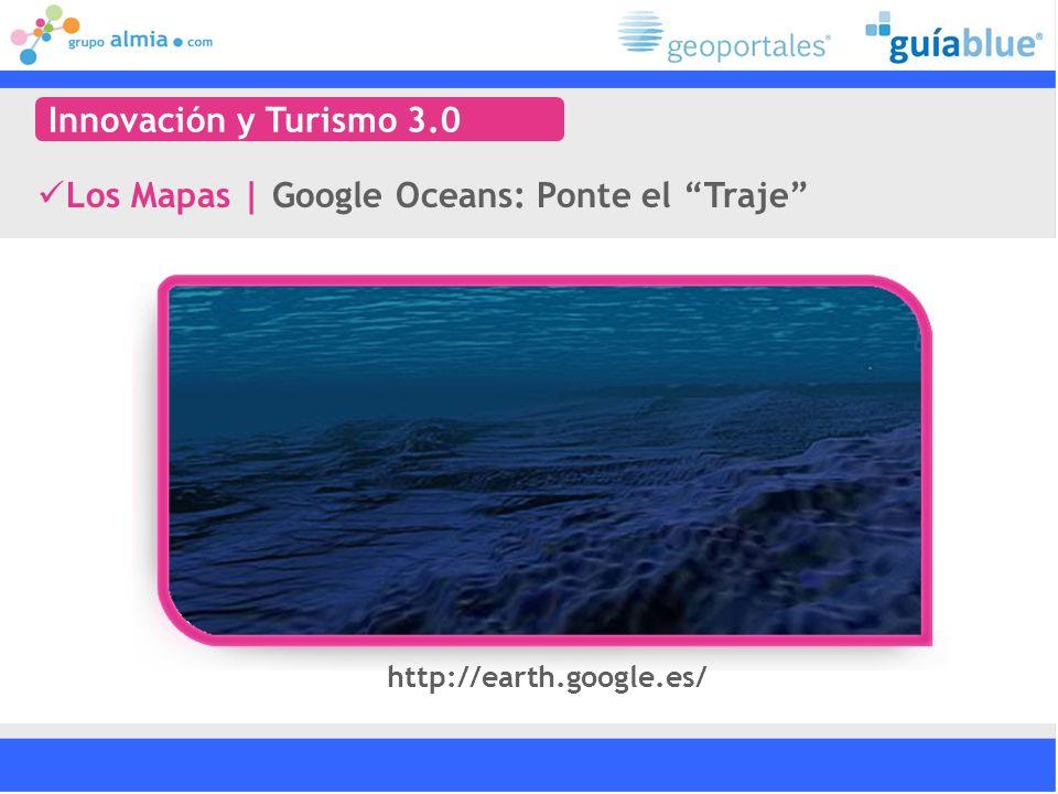 Los Mapas   Google Oceans: Ponte el Traje Innovación y Turismo 3.0 http://earth.google.es/