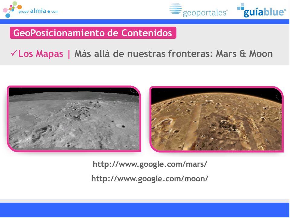 Los Mapas   Más allá de nuestras fronteras: Mars & Moon http://www.google.com/mars/ http://www.google.com/moon/ GeoPosicionamiento de Contenidos http://www.google.com/mars/ http://www.google.com/moon/