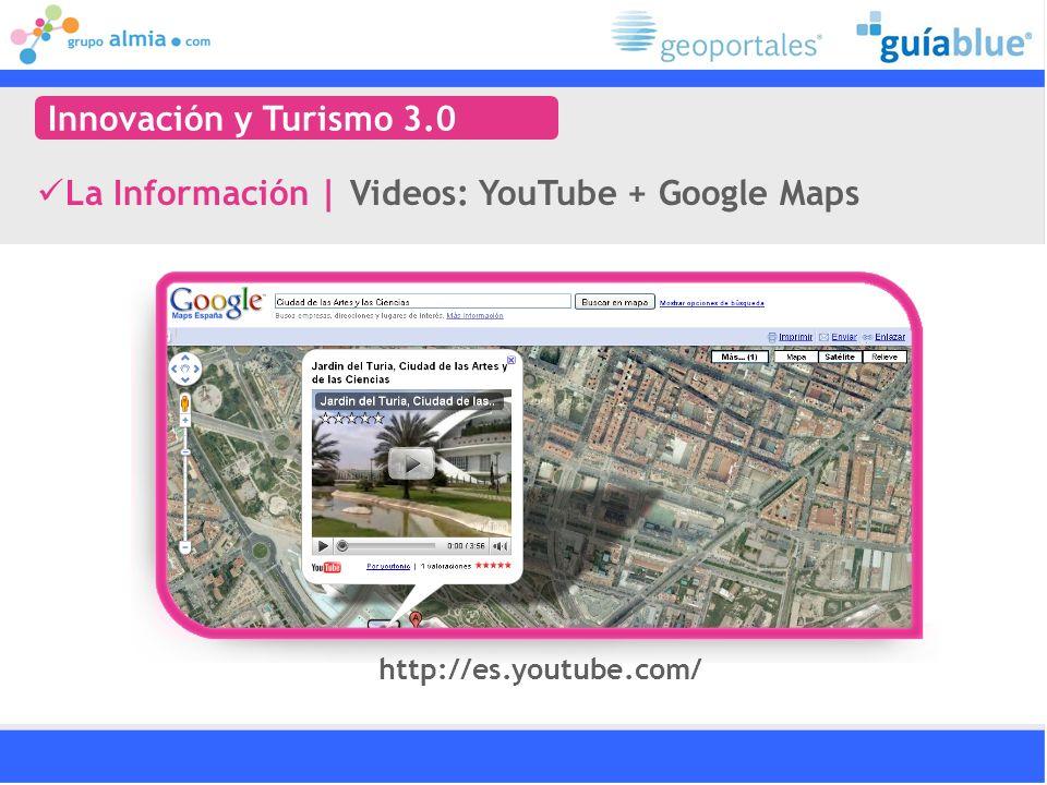 La Información   Videos: YouTube + Google Maps Innovación y Turismo 3.0 http://es.youtube.com/