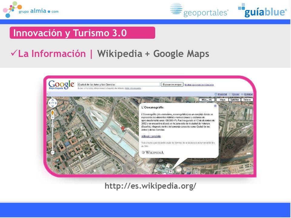 La Información   Wikipedia + Google Maps Innovación y Turismo 3.0 http://es.wikipedia.org/