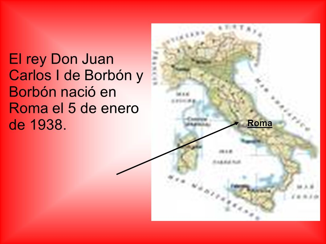 El rey Don Juan Carlos I de Borbón y Borbón nació en Roma el 5 de enero de 1938. Roma