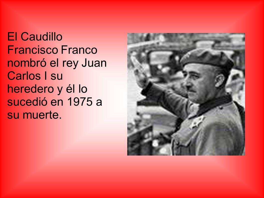 El Caudillo Francisco Franco nombró el rey Juan Carlos I su heredero y él lo sucedió en 1975 a su muerte.