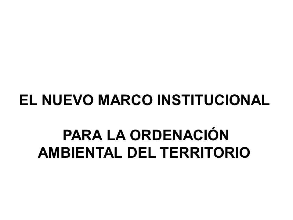 EL NUEVO MARCO INSTITUCIONAL PARA LA ORDENACIÓN AMBIENTAL DEL TERRITORIO