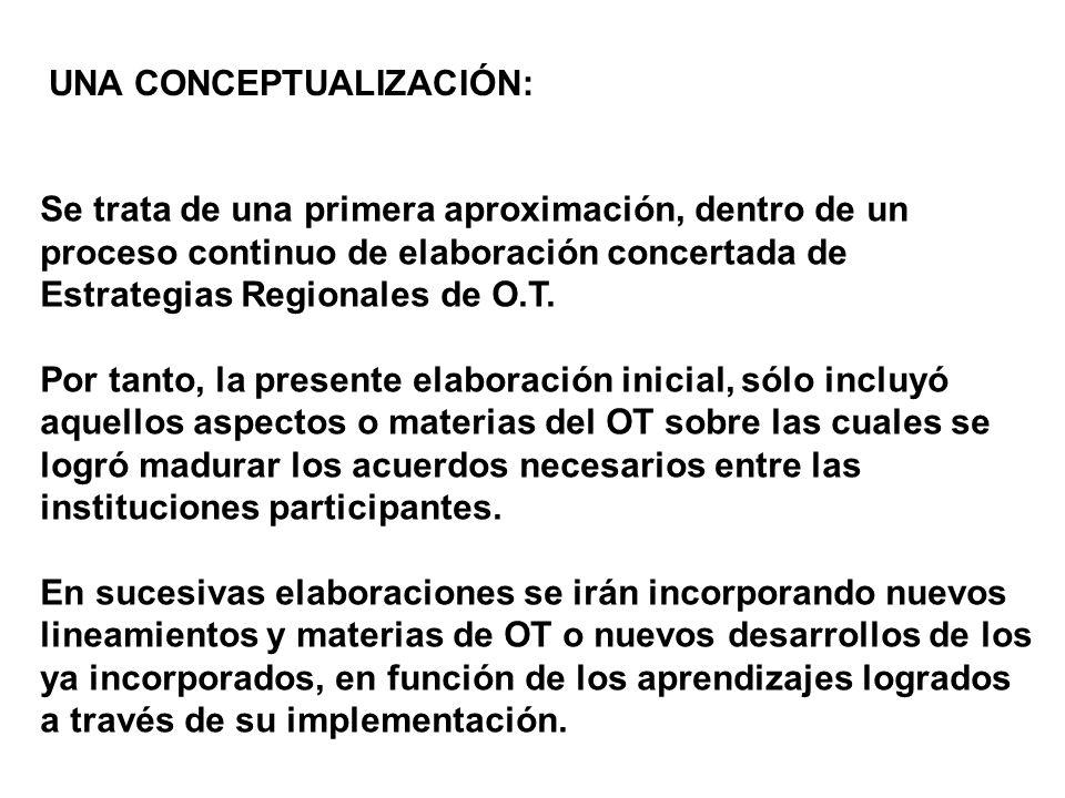 UNA CONCEPTUALIZACIÓN: Se trata de una primera aproximación, dentro de un proceso continuo de elaboración concertada de Estrategias Regionales de O.T.