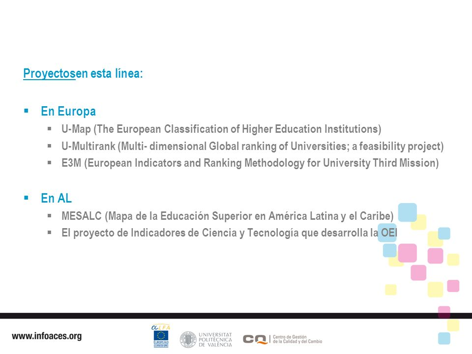Proyectosen esta línea: En Europa U-Map (The European Classification of Higher Education Institutions) U-Multirank (Multi- dimensional Global ranking