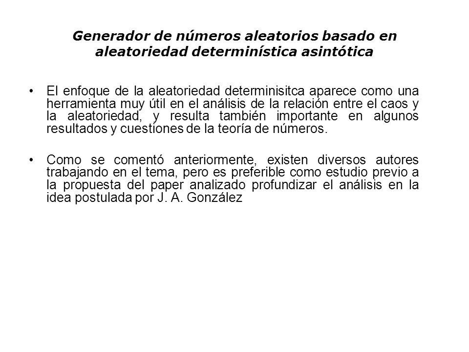 Generador de números aleatorios basado en aleatoriedad determinística asintótica El enfoque de la aleatoriedad determinisitca aparece como una herrami