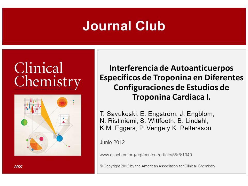 Interferencia de Autoanticuerpos Específicos de Troponina en Diferentes Configuraciones de Estudios de Troponina Cardiaca I. T. Savukoski, E. Engström