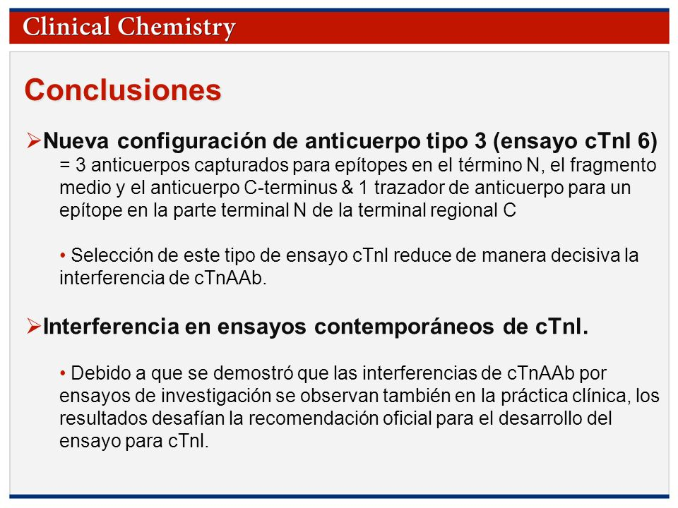 © Copyright 2009 by the American Association for Clinical Chemistry Conclusiones Nueva configuración de anticuerpo tipo 3 (ensayo cTnI 6) = 3 anticuer