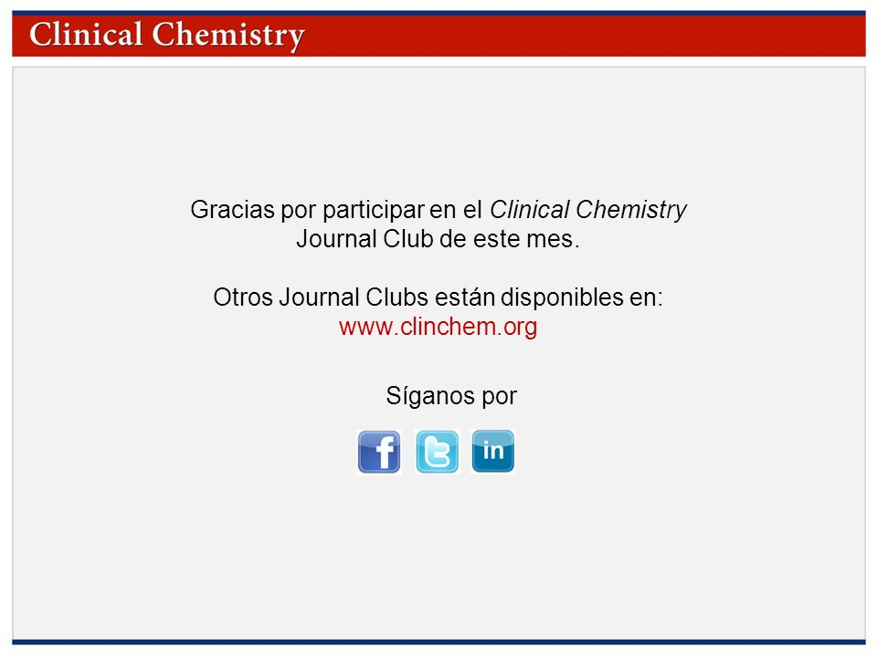 © Copyright 2009 by the American Association for Clinical Chemistry Gracias por participar en el Clinical Chemistry Journal Club de este mes. Otros Jo