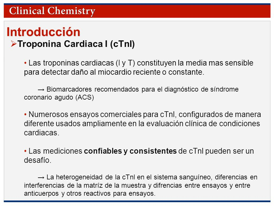 © Copyright 2009 by the American Association for Clinical Chemistry Introducción Troponina Cardiaca I (cTnI) Las troponinas cardiacas (I y T) constitu