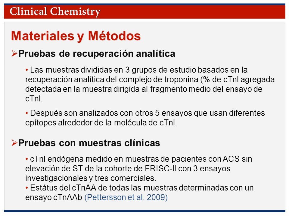 © Copyright 2009 by the American Association for Clinical Chemistry Materiales y Métodos Pruebas de recuperación analítica Las muestras divididas en 3
