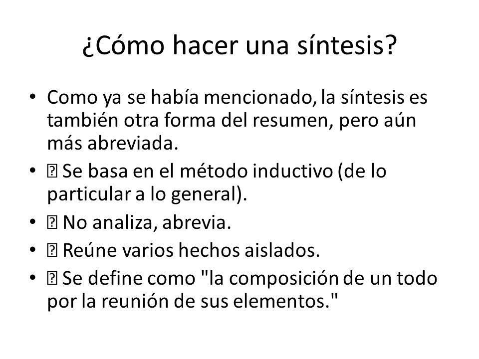 ¿Cómo hacer una síntesis? Como ya se había mencionado, la síntesis es también otra forma del resumen, pero aún más abreviada. Se basa en el método ind