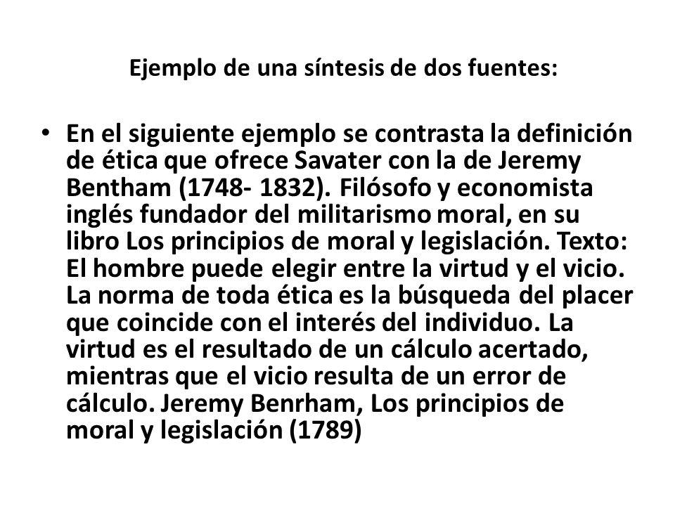 Ejemplo de una síntesis de dos fuentes: En el siguiente ejemplo se contrasta la definición de ética que ofrece Savater con la de Jeremy Bentham (1748-