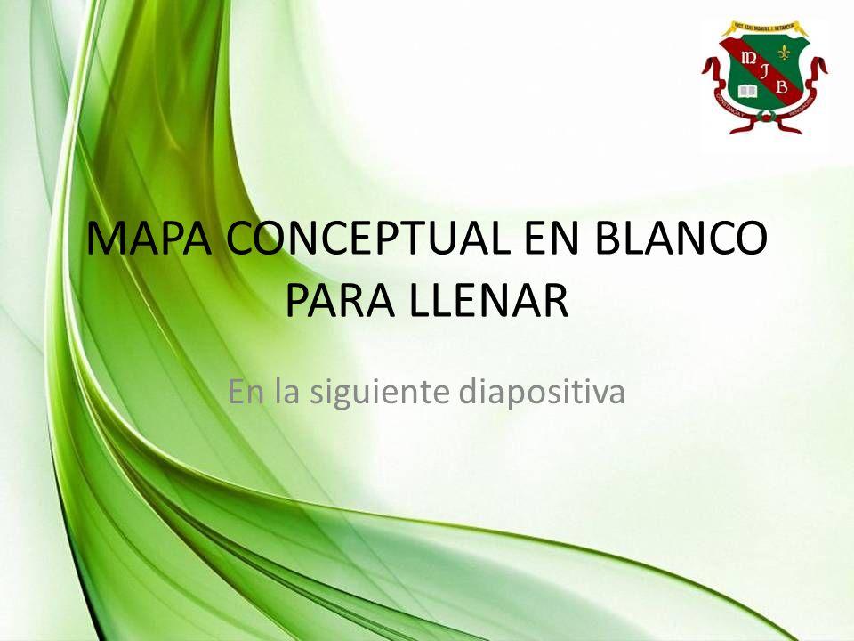 MAPA CONCEPTUAL EN BLANCO PARA LLENAR En la siguiente diapositiva