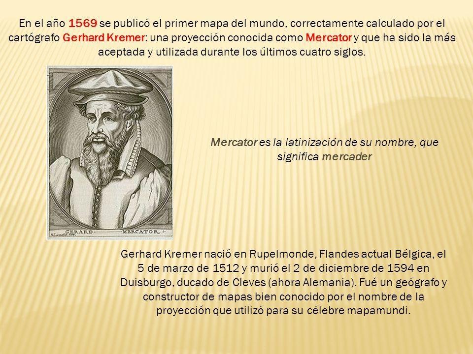En el año 1569 se publicó el primer mapa del mundo, correctamente calculado por el cartógrafo Gerhard Kremer: una proyección conocida como Mercator y