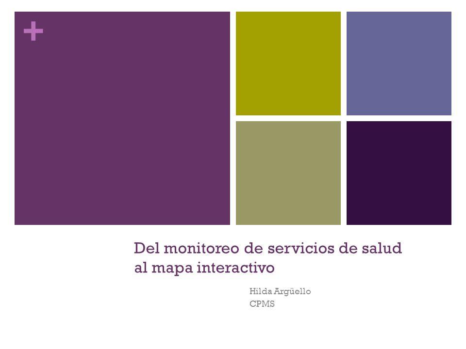 + Del monitoreo de servicios de salud al mapa interactivo Hilda Argüello CPMS