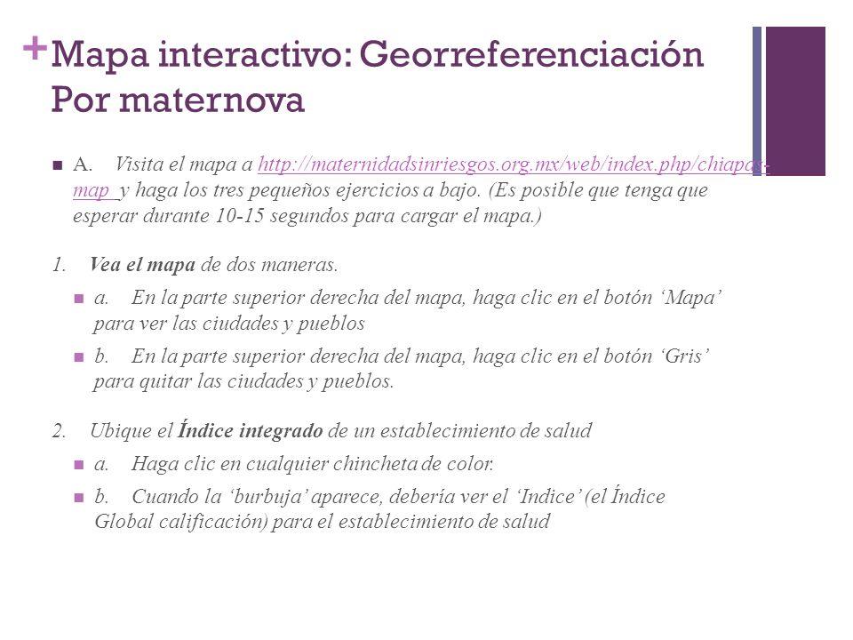 + Mapa interactivo: Georreferenciación Por maternova A. Visita el mapa a http://maternidadsinriesgos.org.mx/web/index.php/chiapas- map y haga los tres