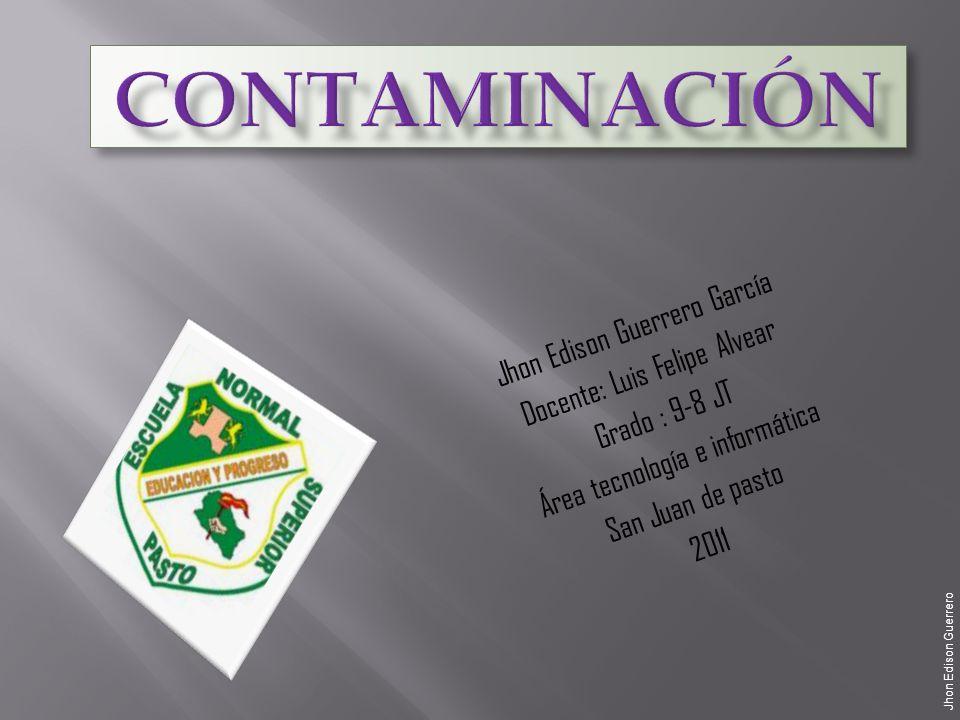 Jhon Edison Guerrero García Docente: Luis Felipe Alvear Grado : 9-8 JT Área tecnología e informática San Juan de pasto 2011 Jhon Edison Guerrero