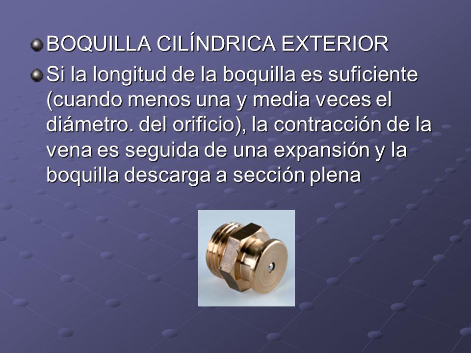 BOQUILLA CILÍNDRICA EXTERIOR Si la longitud de la boquilla es suficiente (cuando menos una y media veces el diámetro. del orificio), la contracción de