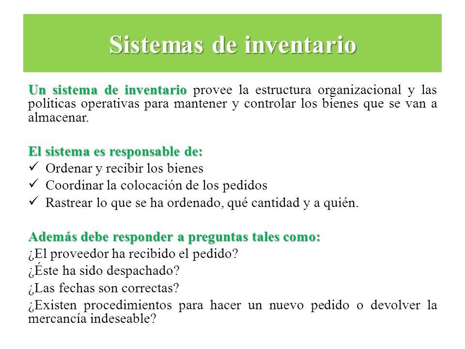 Sistemas de inventario Un sistema de inventario Un sistema de inventario provee la estructura organizacional y las políticas operativas para mantener