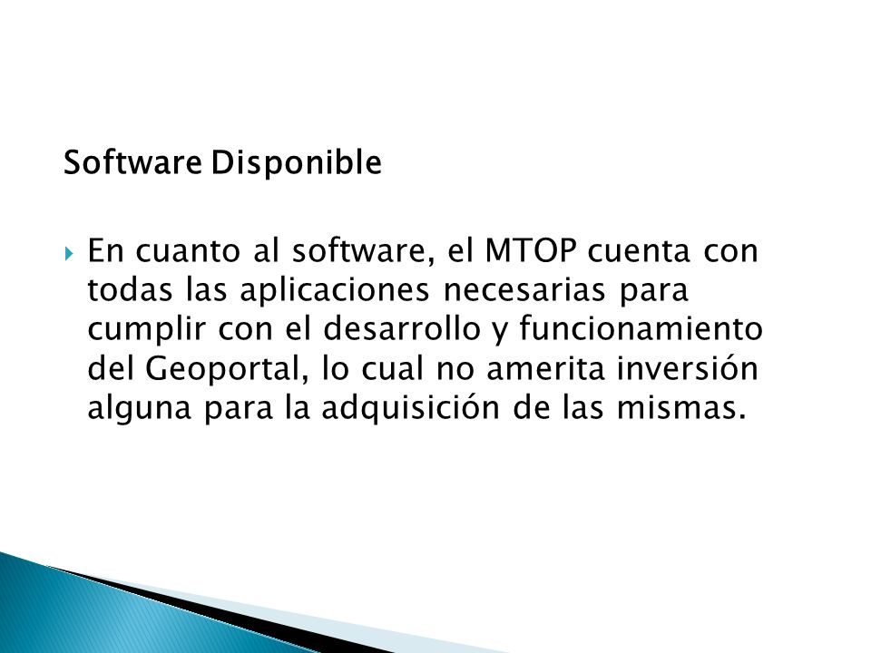 Software Disponible En cuanto al software, el MTOP cuenta con todas las aplicaciones necesarias para cumplir con el desarrollo y funcionamiento del Ge