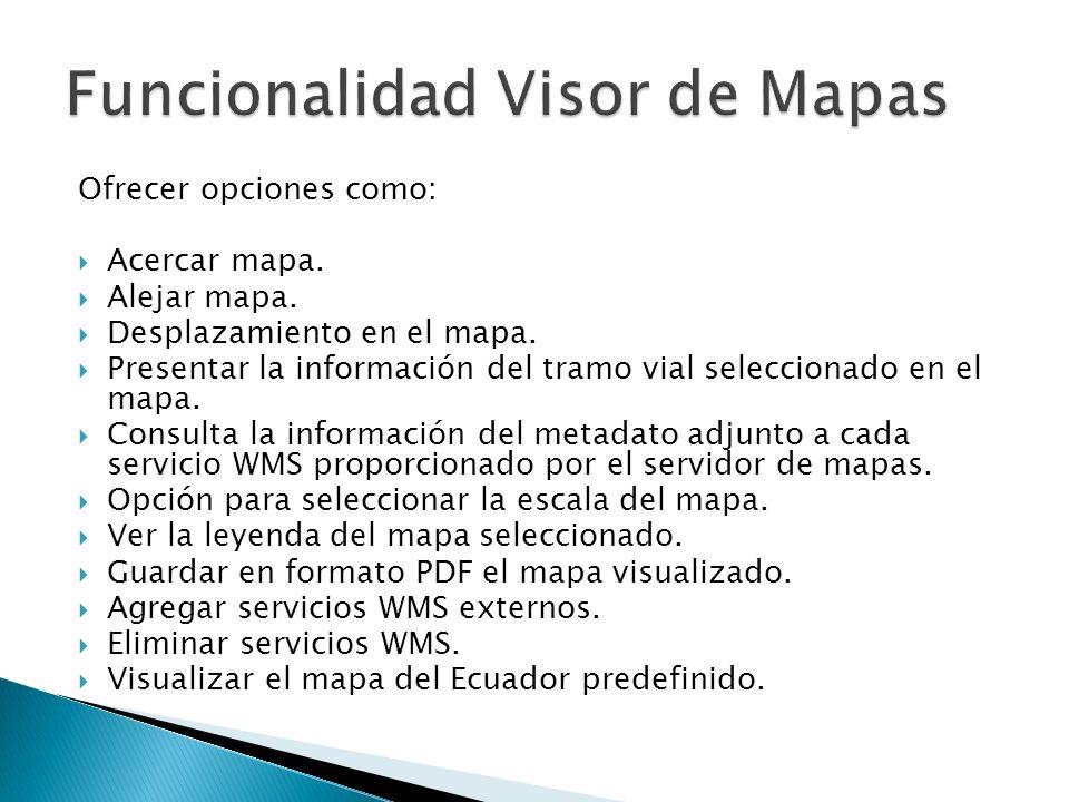 Ofrecer opciones como: Acercar mapa. Alejar mapa. Desplazamiento en el mapa. Presentar la información del tramo vial seleccionado en el mapa. Consulta
