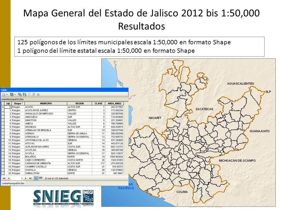 125 polígonos de los límites municipales escala 1:50,000 en formato Shape 1 polígono del límite estatal escala 1:50,000 en formato Shape Mapa General del Estado de Jalisco 2012 bis 1:50,000 Resultados