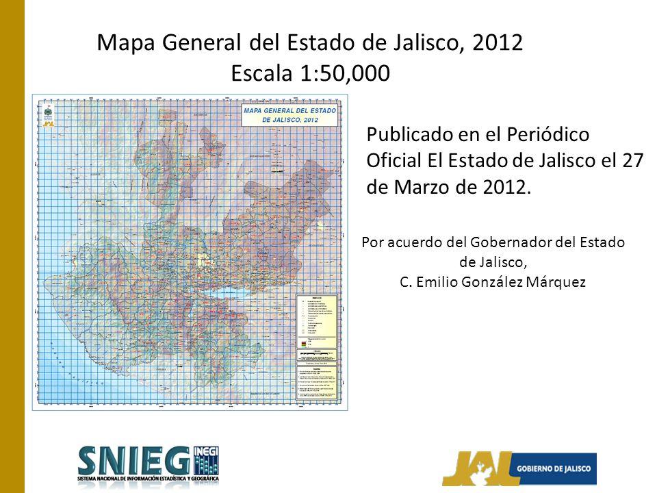 Mapa General del Estado de Jalisco, 2012 Escala 1:50,000 Publicado en el Periódico Oficial El Estado de Jalisco el 27 de Marzo de 2012.