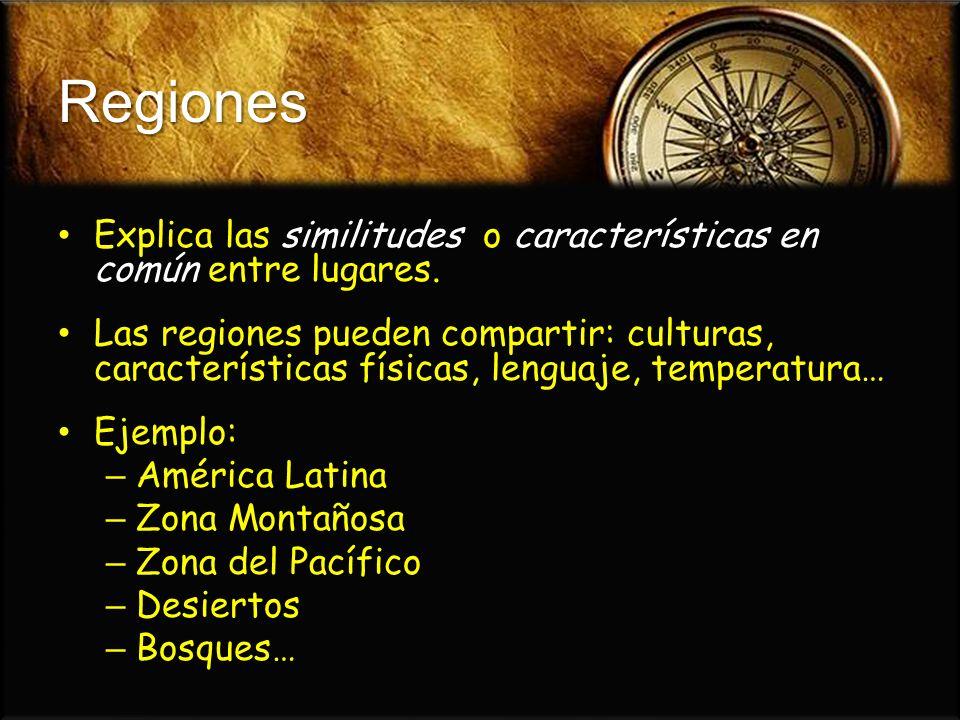 Regiones Explica las similitudes o características en común entre lugares. Explica las similitudes o características en común entre lugares. Las regio