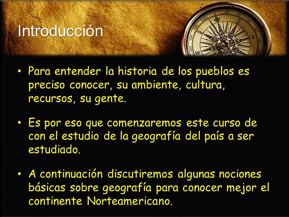 Introducción Para entender la historia de los pueblos es preciso conocer, su ambiente, cultura, recursos, su gente. Para entender la historia de los p