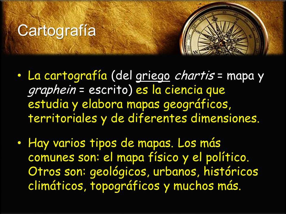 Cartografía La cartografía (del griego chartis = mapa y graphein = escrito) es la ciencia que estudia y elabora mapas geográficos, territoriales y de